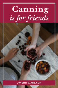 Canning is for Friends | Love Into Jars ~ read this great blog post about friendship, canning and the joy in both!