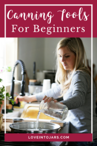 Canning Tools for Beginners | Love Into Jars ~ this list is perfect for beginners interested in canning and explains the best tools for canning!