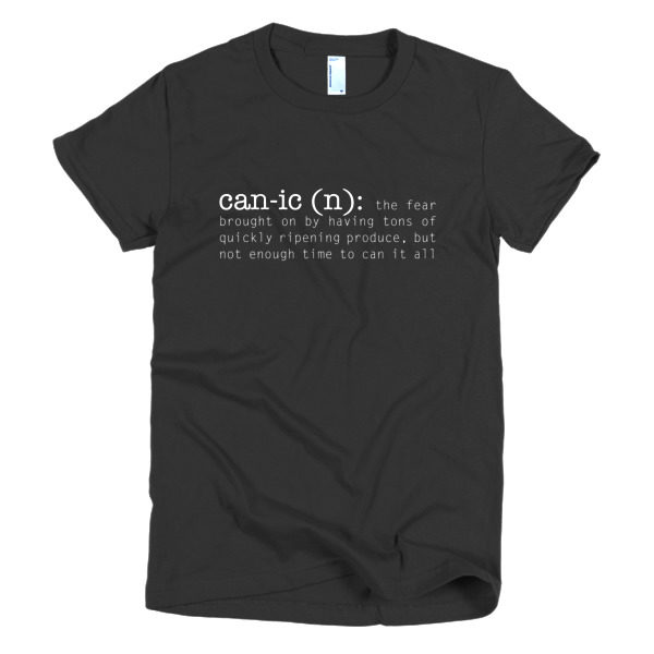 Canic- the fear brought only having tons of quickly ripening produce, but not enough time to can it all. This is the cutest canning shirt!