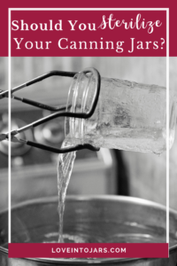 Should you sterilize your canning jars first? Or can you skip it? This post explains why you can skip it- except when you can't. Read on for the facts that will save you time and put your mind at ease!