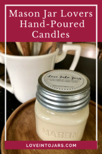 Love Into Jars Candles for Mason Jar Lovers | Mason Jar Candles | Clean burning, hand poured soy candles- farmhouse style, zinc lids, and beautifully scented!